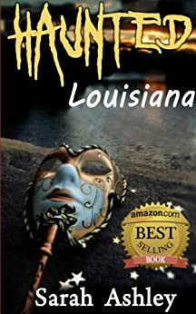 Haunted Louisiana: Ghost Stories and Paranormal Activity from the State of Louisiana (Haunted States Series Book 2) by [Ashley, Sarah]