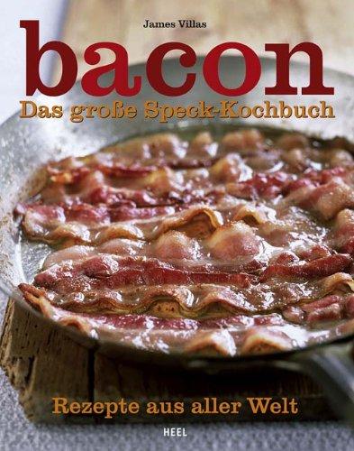 Bacon: Das große Speck-Kochbuch