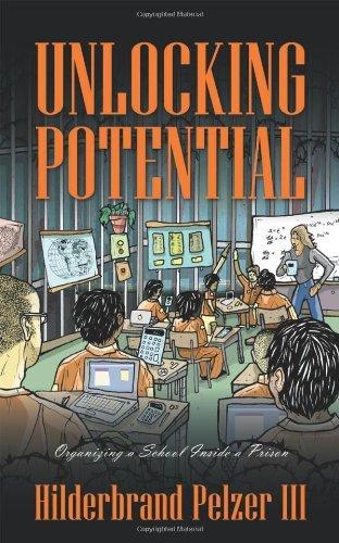 Unlocking Potential: Organizing a School Inside a Prison by Hilderbrand III Pelzer (2011-05-23)
