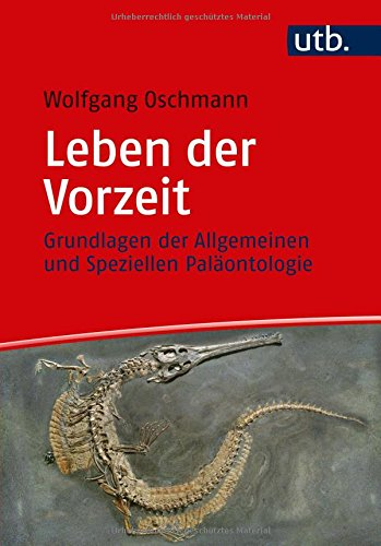 Leben der Vorzeit: Grundlagen der Allgemeinen und Speziellen Paläontologie