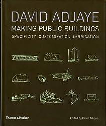 David Adjaye Making Public Buildings: Making Public Buildings : Specificity, Customization, Imbrication