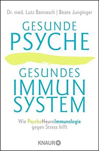 Gesunde Psyche, gesundes Immunsystem: Wie Psychoneuroimmunologie gegen Stress hilft