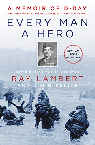 Every Man a Hero: A Memoir of D-Day, the First Wave at Omaha Beach, and a World at War (English Edition)