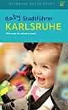 Baby-Stadtführer Karlsruhe: Alles, was du wissen musst (Entdecke deine Stadt)