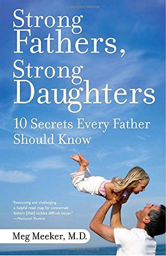 Strong Fathers, Strong Daughters: 10 Secrets Every Father Should Know por Meg Meeker