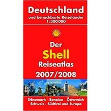 Der Shell Reiseatlas 2007/2008: Deutschland und benachbarte Reiseländer 1:300000. Dänemark, Benelux, Österreich, Schweiz, Südtirol und Europa
