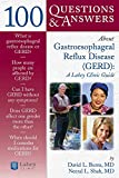 100 Q&A About Gastro-Esophageal Reflux Disease (GERD): A Lahey Clinic Guide (100 Questions & Answers about) (100 Questions and Answers About...)