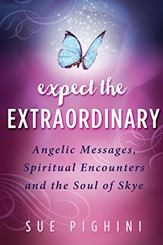 expect-the-extraordinary-angelic-messages-spiritual-encounters-and-the-soul-of-skye