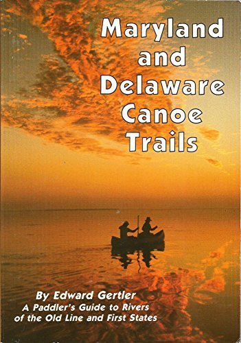 Maryland and Delaware Canoe Trails: A Paddler's Guide to Rivers of the Old Line and First States 5th edition by Gertler, Edward (2002) Paperback