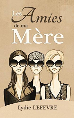 Les Amies de ma Mère par Lydie Lefevre