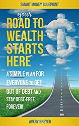 Your Road to Wealth Starts Here: A Simple Step-by-Step Plan for Everyone to Get Out of Debt and Stay Debt-Free Forever in 2017 (Smart Money Blueprint Book 3) (English Edition)