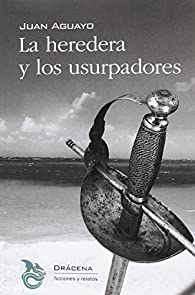 La heredera y los usurpadores par Juan Aguayo