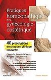 Pratiques homéopathiques en gynécologie-obstétrique - 40 prescriptions en situation clinique courante