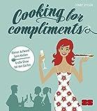 Cooking for compliments: Kleiner Aufwand beim Kochen - Große Show bei den Gästen