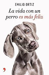 La vida con un perro es más feliz par Emilio Ortiz
