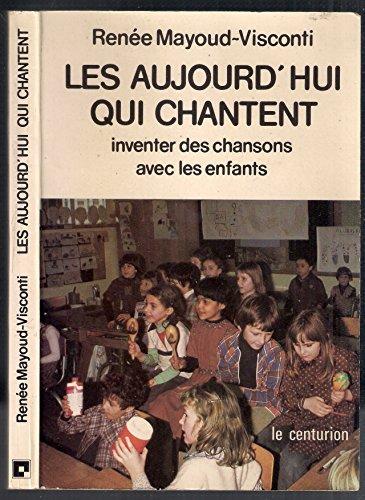 Les Aujourd'hui qui chantent : Inventer des chansons avec les enfants par Renée Mayoud-Visconti