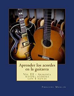 Aprender los acordes en la guitarra: Vol III - Armonía mayor con 4 notas de