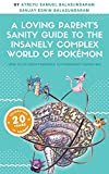 A Loving Parent's Sanity Guide to the Insanely Complex World of Pokemon: How to Go from PokeDork to PokeSmart Parenting