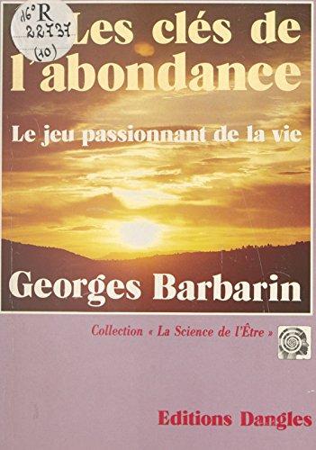 Les Clés de l'abondance : Le Jeu passionnant de la vie (La science de l'etre) par Georges Barbarin