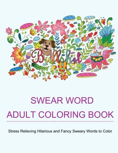 Swear Word Adult Coloring Books: Coloring Books For Adults Featuring Stress Relieving Hilarious and Fancy Sweary Words (Stress Relief Words to Color) (Volume 1) by Star Coloring Books (2016-02-22)