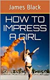 How to IMPRESS a Girl: Start to Finish Guide