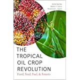 The Tropical Oil Crop Revolution: Food, Feed, Fuel, and Forests