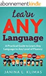 Learn ANY Language: A Practical Guide...