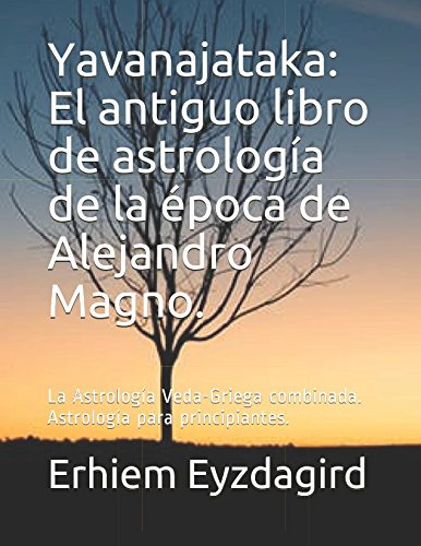 Yavanajataka: El antiguo libro de astrología de la época de Alejandro Magno.: La Astrología Veda-Griega combinada. Astrología para principiantes