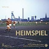 Heimspiel.: Zur Geschichte des Fußballs in Herne und Wanne-Eickel