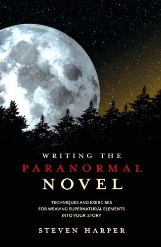 Writing the Paranormal Novel: Techniques and Exercises for Weaving Supernatural Elements into Your Story por Steven Piziks