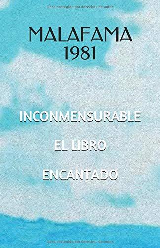 Inconmensurable: El libro encantado por MALAFAMA 1981