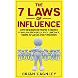 Influence: The 7 Laws of Influence: How To Influence People Through Communication Skills, Body Language, Social Influence and Persuasion (7 Laws, influence persuasion) (English Edition)