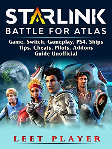 Starlink Battle For Atlas Game, Switch, Gameplay, PS4, Ships, Tips, Cheats, Pilots, Addons, Guide Unofficial (English Edition) (Atlas Pilots)