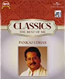 Classics the Best of Me: Pankaj Udhas
