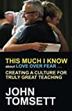 This Much I Know about Love Over Fear: Creating a culture of truly great teaching