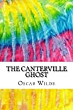 The Canterville Ghost: Includes MLA Style Citations for Scholarly Secondary Sources, Peer-Reviewed Journal Articles and Critical Essays (Squid Ink Classics)