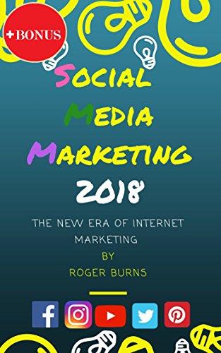 Social Media Marketing 2018: The New Era of Internet Marketing (English Edition)