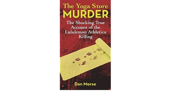 The Yoga Store Murder: The Shocking True Account of the Lululemon ...