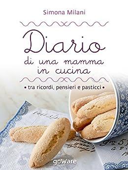 Diario di una mamma in cucina tra ricordi pensieri e pasticci semplici ricette di casa mia - Cucina e pasticci ...