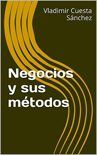 Descargar Libro Negocios y sus métodos de Vladimir Cuesta Sánchez