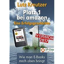 Platz 1 bei amazon - Der Autorenratgeber: erfolgreiches Self-Publishing - E-Books Schreiben und Vermarkten (SP-Day Workshop 2)