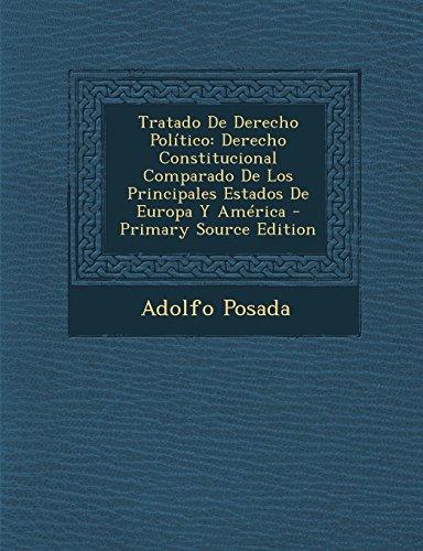 Tratado de Derecho Politico: Derecho Constitucional Comparado de Los Principales Estados de Europa y America - Primary Source Edition