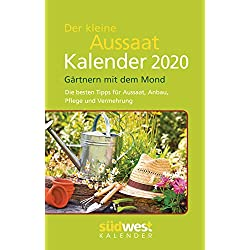Der kleine Aussaatkalender 2020 Taschenkalender: Gärtnern mit dem Mond - Die besten Tipps für Aussaat, Anbau, Pflege und Vermehrung