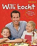 Willi kocht: Kinderleichte Rezepte für Groß und Klein - Ausgezeichnet mit der Silbermedaille der Gastronomischen Akadamie Deutschlands e.V.