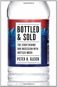 Bottled and Sold: The Story Behind Our Obsession with Bottled Water par [Gleick, Peter H.]