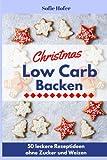Low Carb Backen zu Weihnachten - 50 leckere Low Carb Rezepte ohne Zucker und Weizen für die Weihnachtsbäckerei: Schlank durch die Weihnachtszeit ( Abnehmen mit Low Carb, Low Carb Backen...
