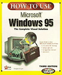 How to Use Microsoft Windows 95: A Complete Solution Every Time You Turn the Page