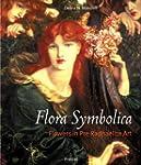 Flora Symbolica: Flowers in Pre-Rapha...