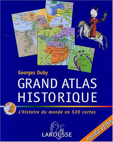 Grand atlas historique : L'histoire du monde en 520 cartes