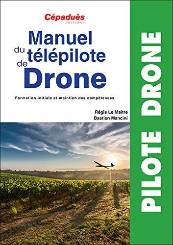 Manuel du télépilote de Drone - préparation examen télépilote drone par Régis Le Maitre